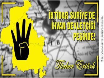 İKTİDAR SURİYE'DE İHVAN DEVLETÇİGİ PEŞİNDE !!!