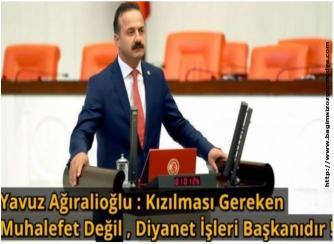 Yavuz Ağıralioğlu : Ayasofya Konusunda Kızılması Gereken Muhalefet Değil , Diyanet İşleri Başkanıdır !