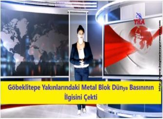 Göbeklitepe Yakınındaki Metal Blok Dünya Basınının İlgisini Çekti