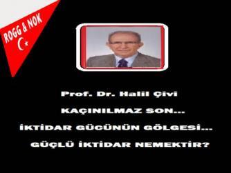 Prof. Dr. Halil Çivi:  KAÇINILMAZ SON… İKTİDAR GÜCÜNÜN GÖLGESİ… GÜÇLÜ İKTİDAR NEMEKTİR?