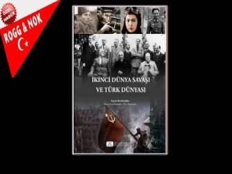 Bölüm -1- Proje Yöneticisi: Dr. Fahri Solak (Marmara Üniversitesi); İKİNCİ DÜNYA SAVAŞI VE TÜRK DÜNYASI