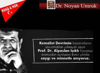 Dr. Noyan UMRU: KKEMALİST DEVRİMİNYILMAZ SAVUNUCUSU:ALPASLAN IŞIKLIHOCA'NIN ANISINA…